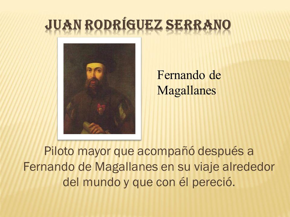 Piloto mayor que acompañó después a Fernando de Magallanes en su viaje alrededor del mundo y que con él pereció. Fernando de Magallanes