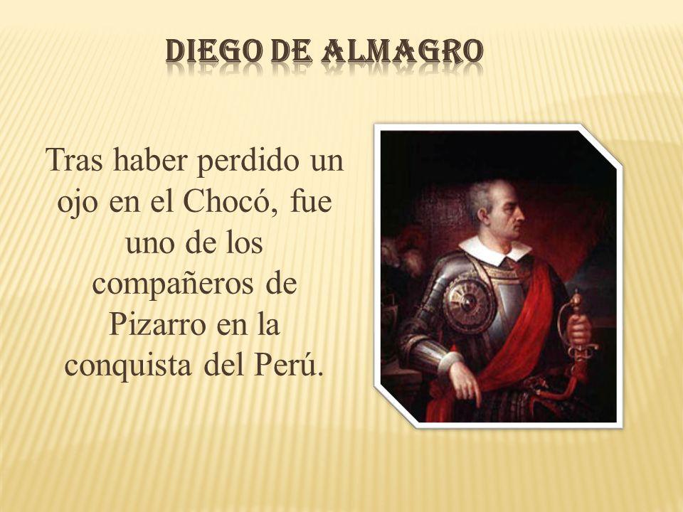 Tras haber perdido un ojo en el Chocó, fue uno de los compañeros de Pizarro en la conquista del Perú.