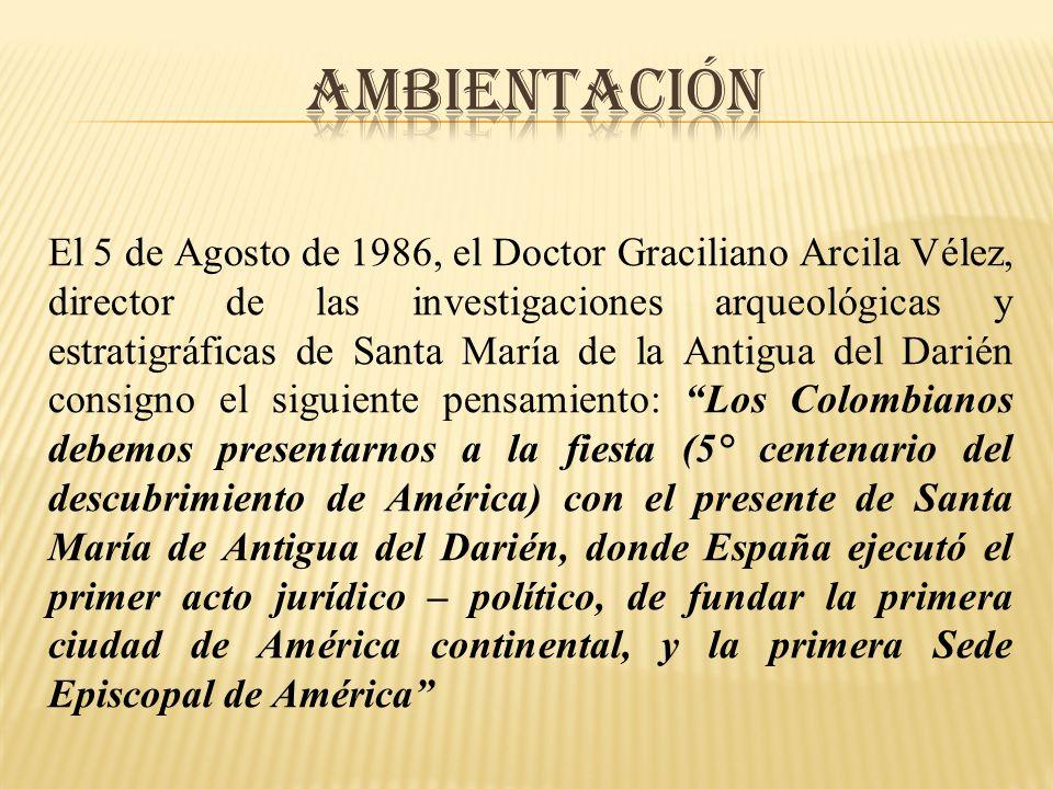 El 5 de Agosto de 1986, el Doctor Graciliano Arcila Vélez, director de las investigaciones arqueológicas y estratigráficas de Santa María de la Antigu