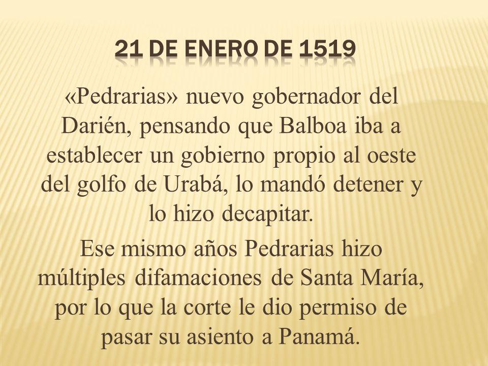 «Pedrarias» nuevo gobernador del Darién, pensando que Balboa iba a establecer un gobierno propio al oeste del golfo de Urabá, lo mandó detener y lo hi