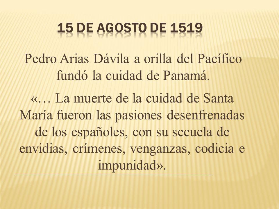 «… La muerte de la cuidad de Santa María fueron las pasiones desenfrenadas de los españoles, con su secuela de envidias, crímenes, venganzas, codicia