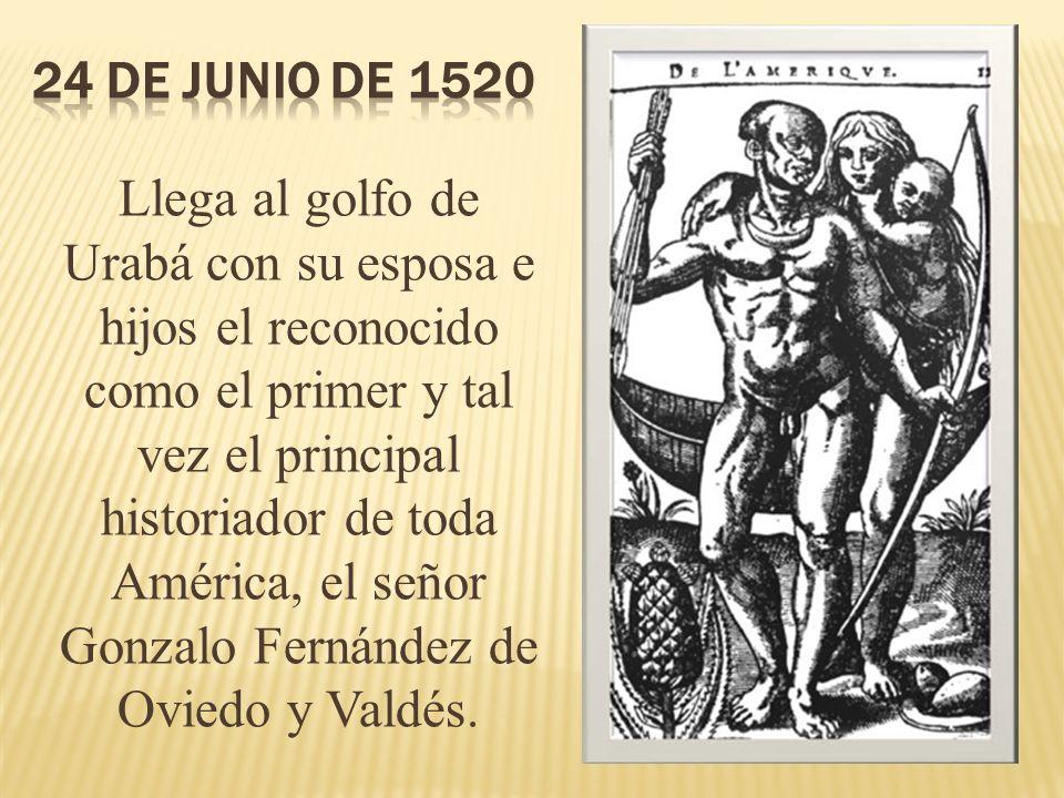 Llega al golfo de Urabá con su esposa e hijos el reconocido como el primer y tal vez el principal historiador de toda América, el señor Gonzalo Fernán