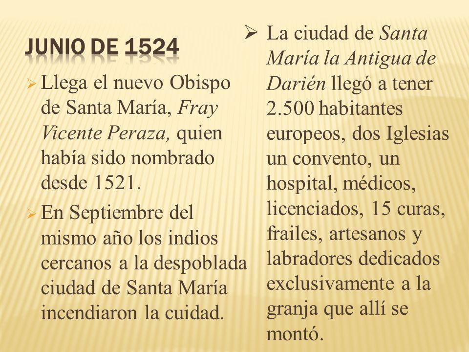 Llega el nuevo Obispo de Santa María, Fray Vicente Peraza, quien había sido nombrado desde 1521. En Septiembre del mismo año los indios cercanos a la