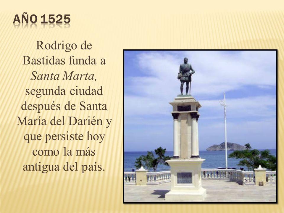 Rodrigo de Bastidas funda a Santa Marta, segunda ciudad después de Santa María del Darién y que persiste hoy como la más antigua del país.