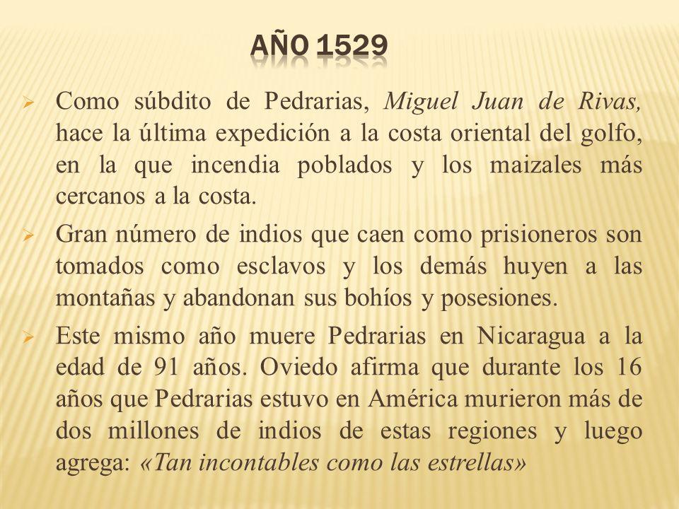 Como súbdito de Pedrarias, Miguel Juan de Rivas, hace la última expedición a la costa oriental del golfo, en la que incendia poblados y los maizales m