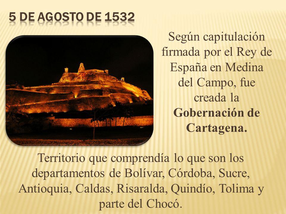 Según capitulación firmada por el Rey de España en Medina del Campo, fue creada la Gobernación de Cartagena. Territorio que comprendía lo que son los