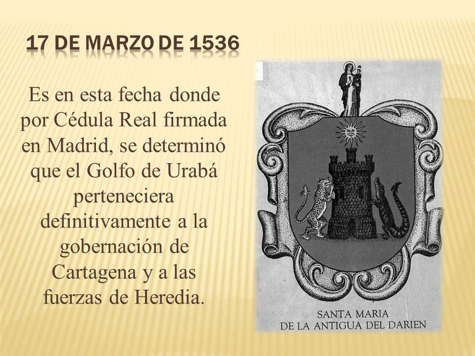 Es en esta fecha donde por Cédula Real firmada en Madrid, se determinó que el Golfo de Urabá perteneciera definitivamente a la gobernación de Cartagen
