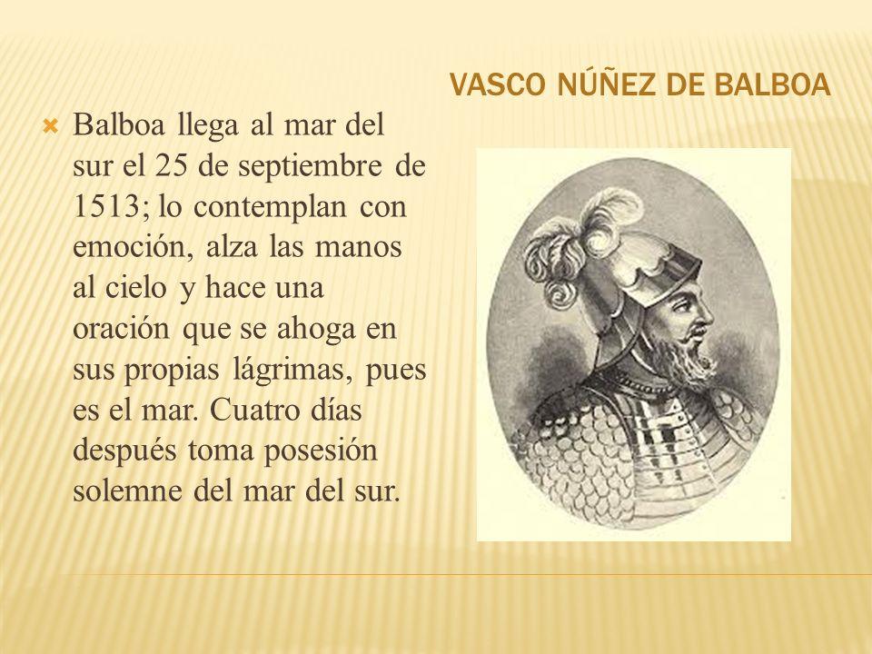 Balboa llega al mar del sur el 25 de septiembre de 1513; lo contemplan con emoción, alza las manos al cielo y hace una oración que se ahoga en sus pro