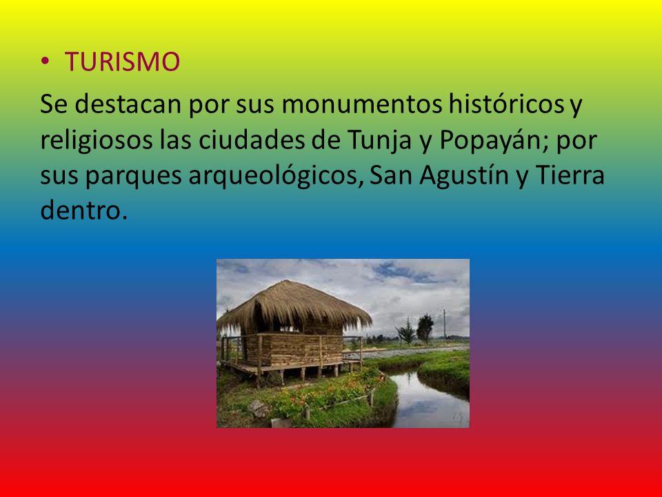 TURISMO Se destacan por sus monumentos históricos y religiosos las ciudades de Tunja y Popayán; por sus parques arqueológicos, San Agustín y Tierra de