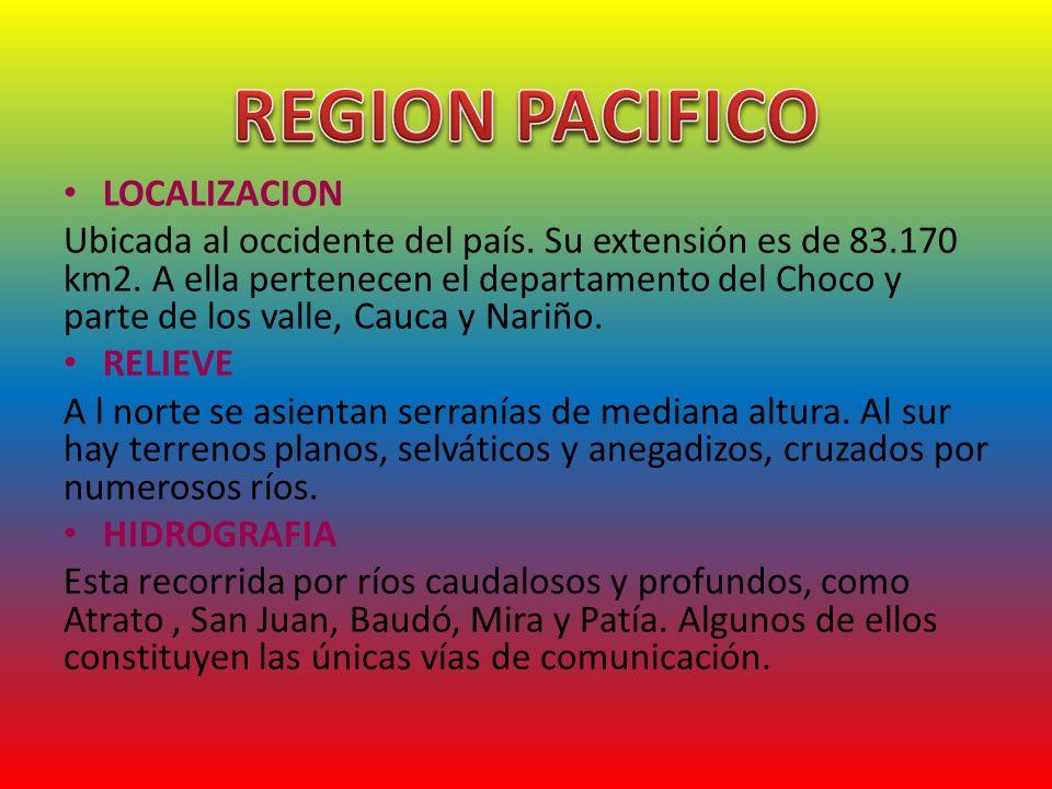 LOCALIZACION Ubicada al occidente del país. Su extensión es de 83.170 km2. A ella pertenecen el departamento del Choco y parte de los valle, Cauca y N