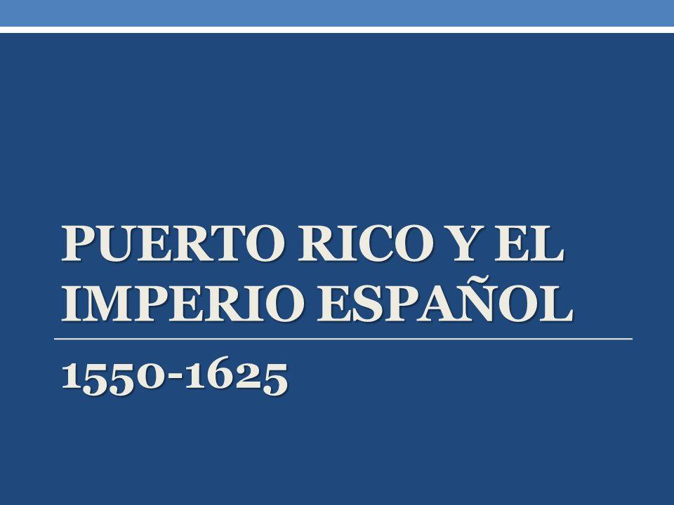 PUERTO RICO Y EL IMPERIO ESPAÑOL 1550-1625