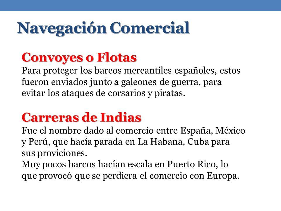 Navegación Comercial Convoyes o Flotas Para proteger los barcos mercantiles españoles, estos fueron enviados junto a galeones de guerra, para evitar los ataques de corsarios y piratas.