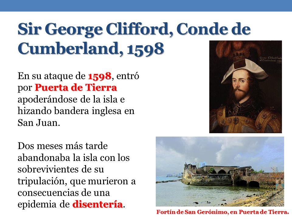 Sir George Clifford, Conde de Cumberland, 1598 Fortín de San Gerónimo, en Puerta de Tierra. 1598 Puerta de Tierra En su ataque de 1598, entró por Puer