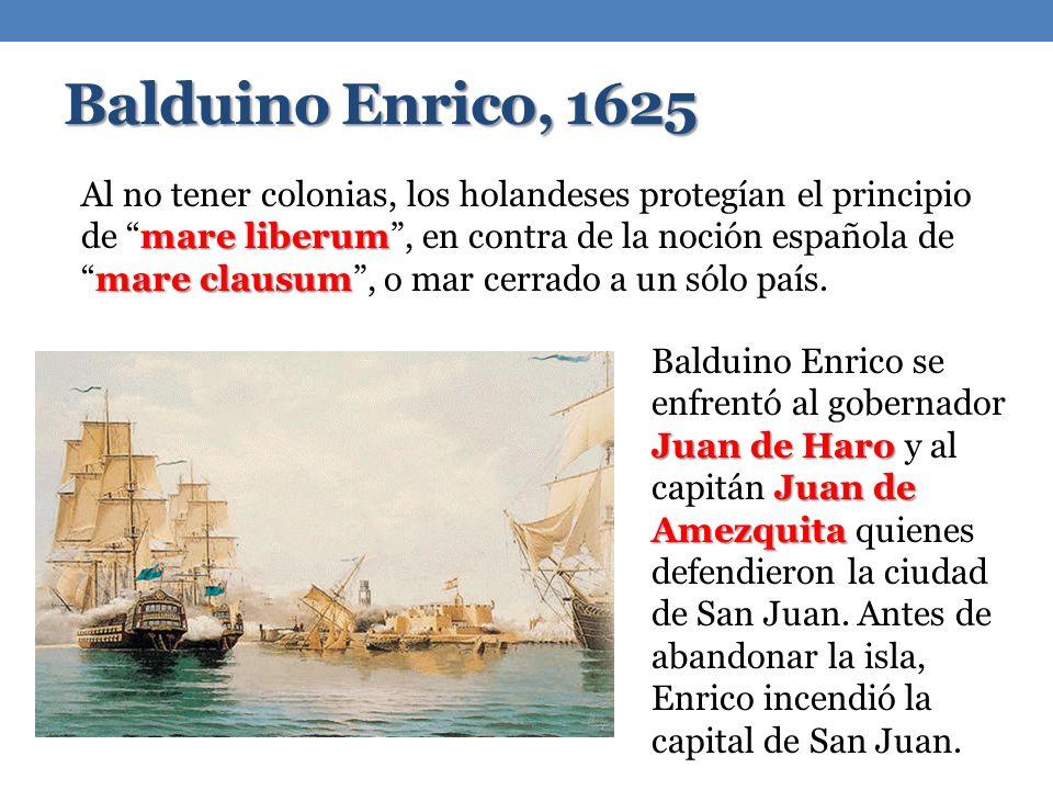 Balduino Enrico, 1625 mare liberum mare clausum Al no tener colonias, los holandeses protegían el principio de mare liberum, en contra de la noción española demare clausum, o mar cerrado a un sólo país.
