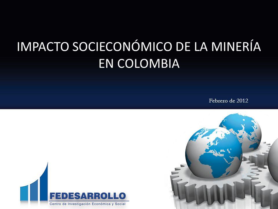 1 IMPACTO SOCIECONÓMICO DE LA MINERÍA EN COLOMBIA Febrero de 2012
