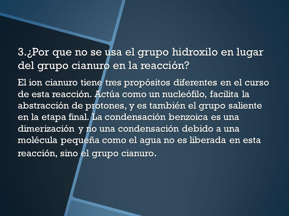 3.¿Por que no se usa el grupo hidroxilo en lugar del grupo cianuro en la reacción.