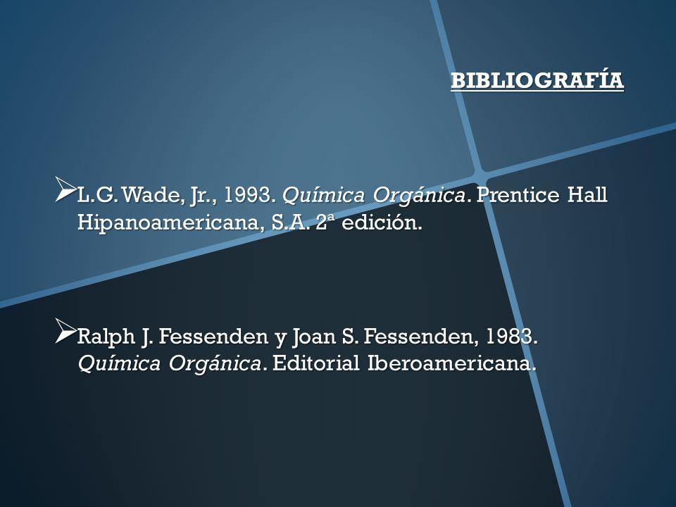 BIBLIOGRAFÍA L.G.Wade, Jr., 1993. Química Orgánica.