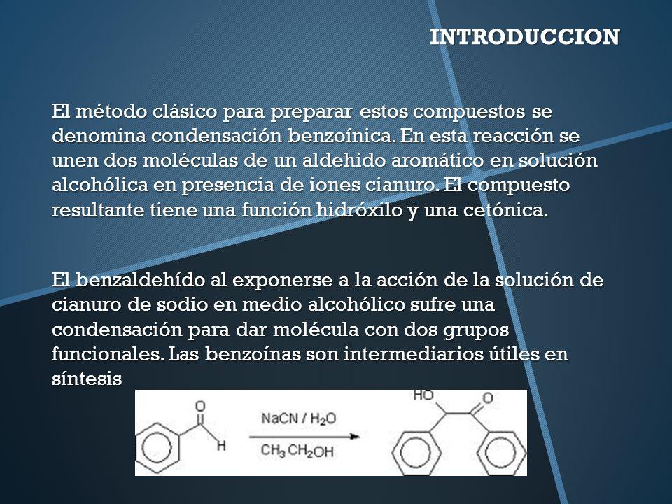 INTRODUCCION El método clásico para preparar estos compuestos se denomina condensación benzoínica.