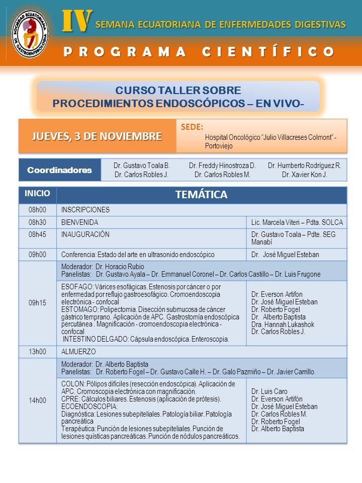 CURSO TALLER SOBRE PROCEDIMIENTOS ENDOSCÓPICOS – EN VIVO- Coordinadores Dr. Gustavo Toala B. Dr. Carlos Robles J. Dr. Freddy Hinostroza D. Dr. Carlos