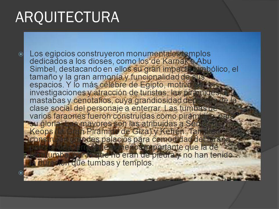 ARQUITECTURA Los egipcios construyeron monumentales templos dedicados a los dioses, como los de Karnak o Abu Simbel, destacando en ellos su gran impac