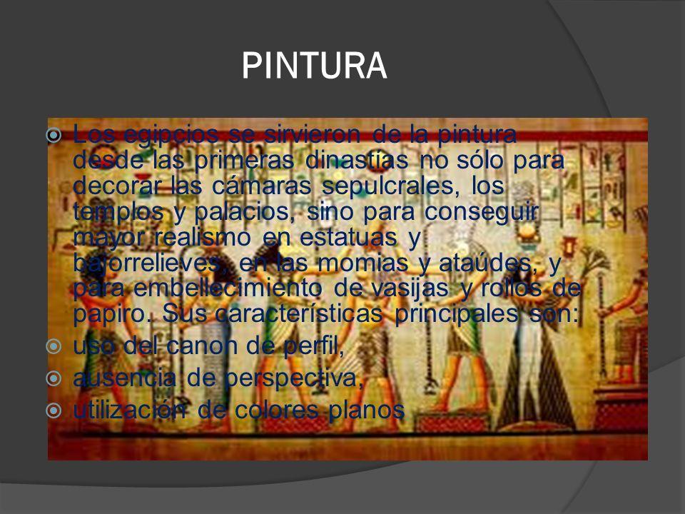 PINTURA Los egipcios se sirvieron de la pintura desde las primeras dinastías no sólo para decorar las cámaras sepulcrales, los templos y palacios, sin