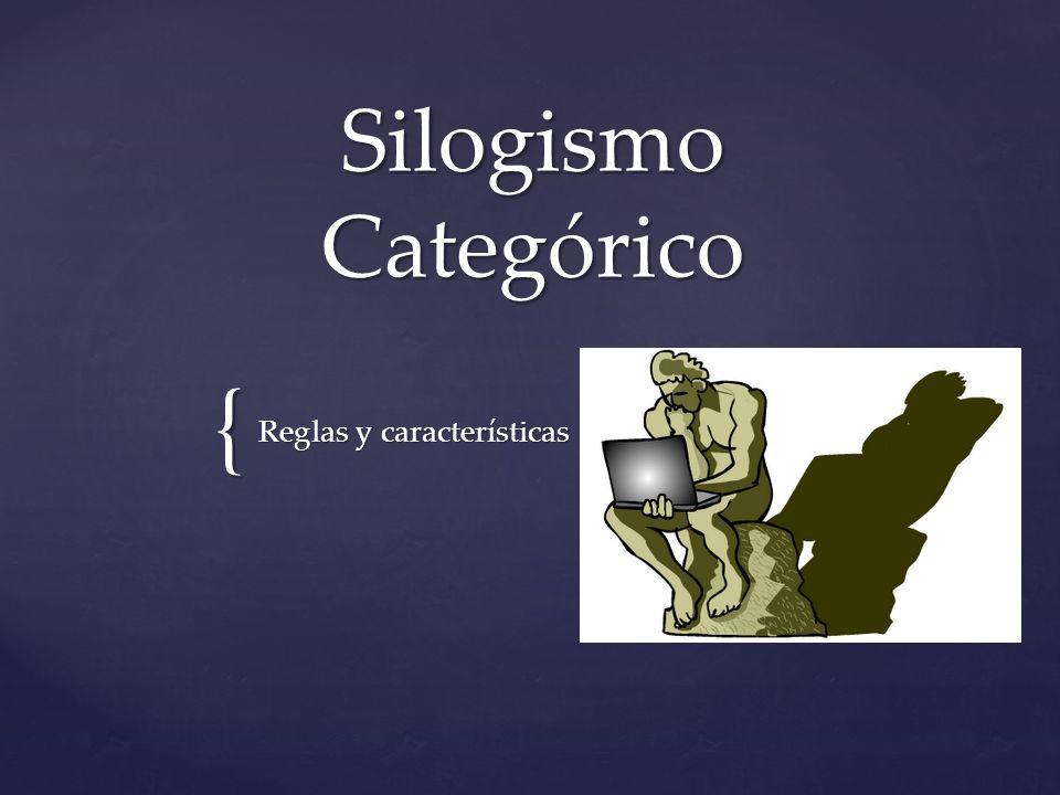 { Silogismo Categórico Reglas y características