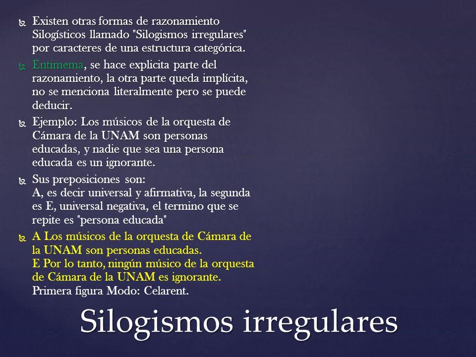 Silogismos irregulares Existen otras formas de razonamiento Silogísticos llamado Silogismos irregulares por caracteres de una estructura categórica.