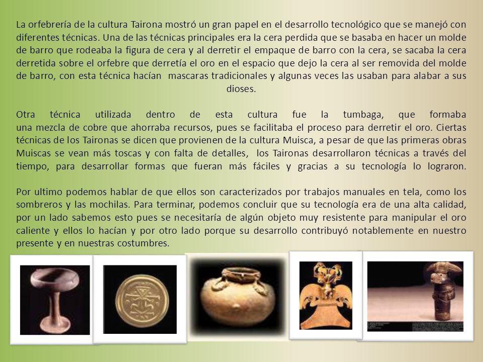 La orfebrería de la cultura Tairona mostró un gran papel en el desarrollo tecnológico que se manejó con diferentes técnicas.