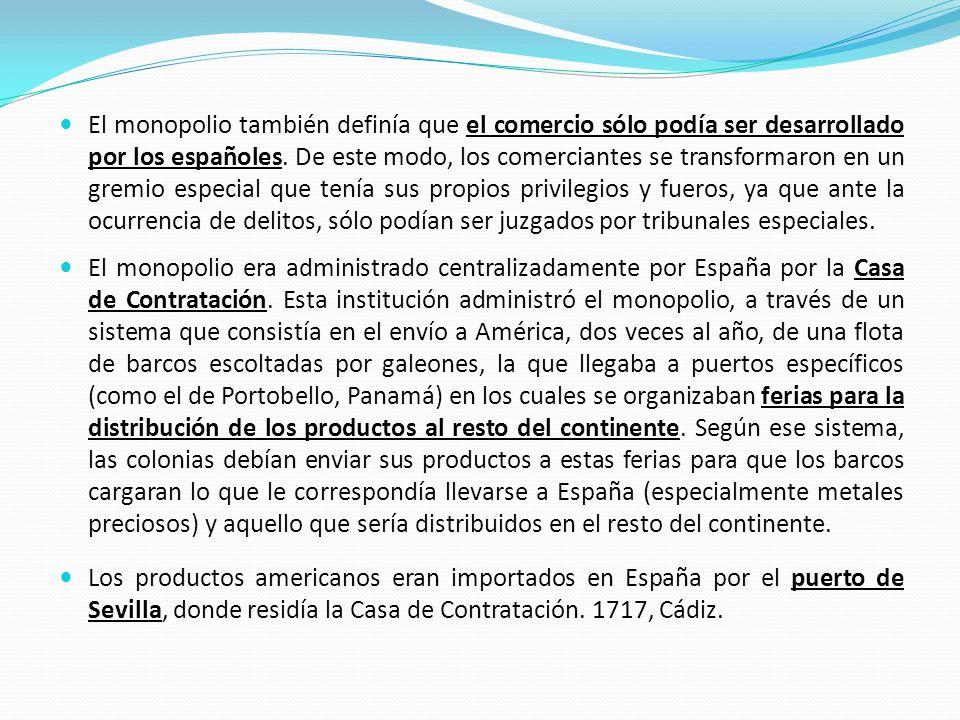 El monopolio también definía que el comercio sólo podía ser desarrollado por los españoles. De este modo, los comerciantes se transformaron en un grem