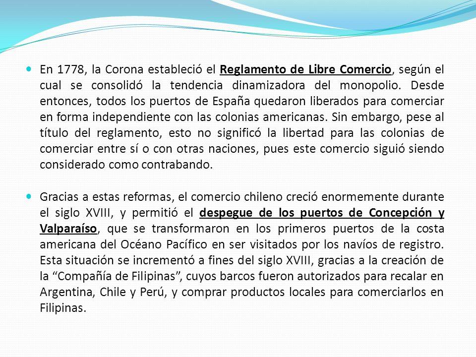 En 1778, la Corona estableció el Reglamento de Libre Comercio, según el cual se consolidó la tendencia dinamizadora del monopolio. Desde entonces, tod