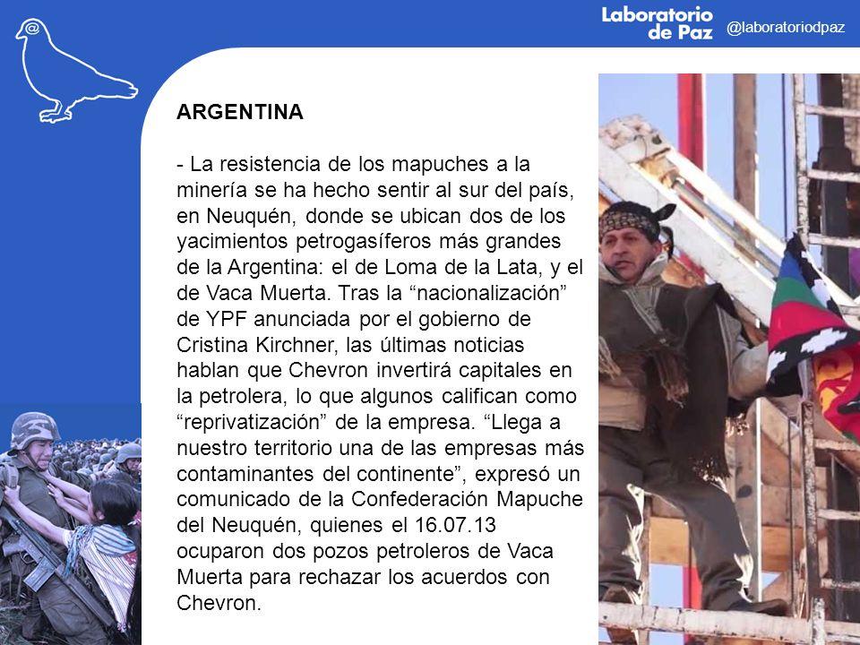 @laboratoriodpaz ARGENTINA - La resistencia de los mapuches a la minería se ha hecho sentir al sur del país, en Neuquén, donde se ubican dos de los ya