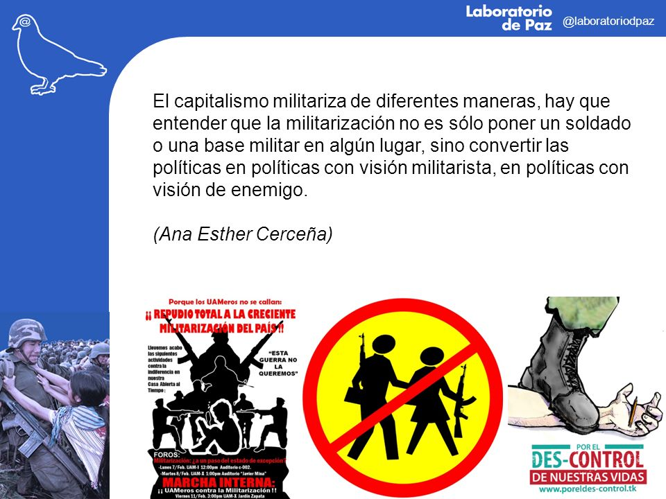 @laboratoriodpaz El capitalismo militariza de diferentes maneras, hay que entender que la militarización no es sólo poner un soldado o una base milita