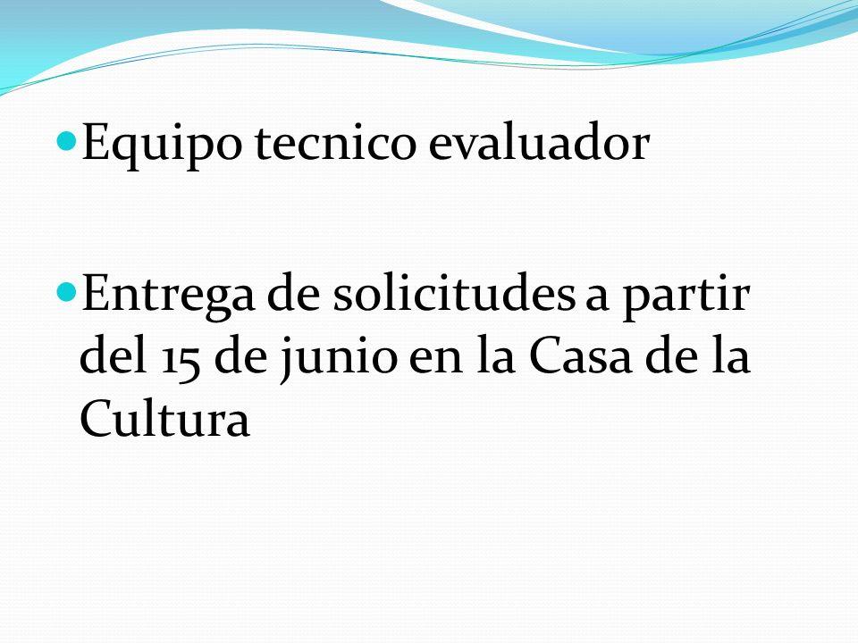 Equipo tecnico evaluador Entrega de solicitudes a partir del 15 de junio en la Casa de la Cultura