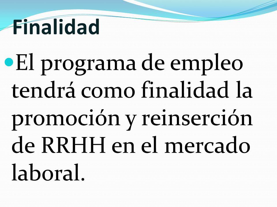 Finalidad El programa de empleo tendrá como finalidad la promoción y reinserción de RRHH en el mercado laboral.