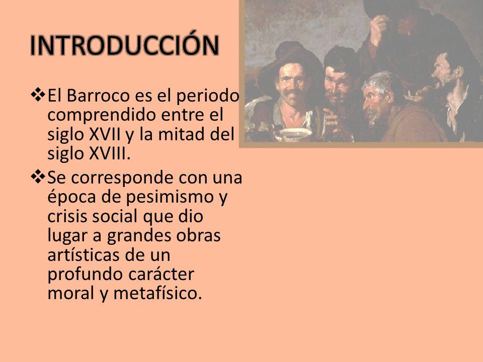 El Barroco es el periodo comprendido entre el siglo XVII y la mitad del siglo XVIII. Se corresponde con una época de pesimismo y crisis social que dio
