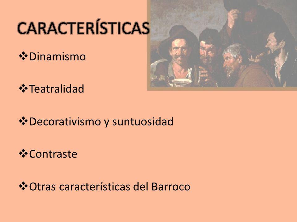 Dinamismo Teatralidad Decorativismo y suntuosidad Contraste Otras características del Barroco