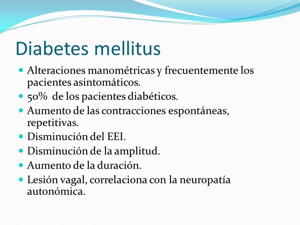 Diabetes mellitus Alteraciones manométricas y frecuentemente los pacientes asintomáticos. 50% de los pacientes diabéticos. Aumento de las contraccione