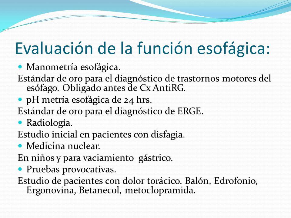 Evaluación de la función esofágica: Manometría esofágica. Estándar de oro para el diagnóstico de trastornos motores del esófago. Obligado antes de Cx
