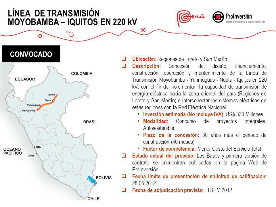 LÍNEA DE TRANSMISIÓN MOYOBAMBA – IQUITOS EN 220 kV Ubicación: Regiones de Loreto y San Martín. Descripción: Concesión del diseño, financiamiento, cons