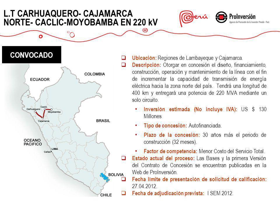 L.T CARHUAQUERO- CAJAMARCA NORTE- CACLIC-MOYOBAMBA EN 220 kV Ubicación: Regiones de Lambayeque y Cajamarca. Descripción: Otorgar en concesión el diseñ