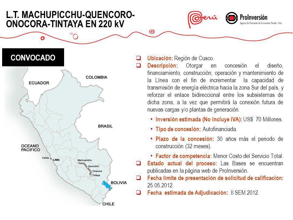 Ubicación: Región de Cusco. Descripción: Otorgar en concesión el diseño, financiamiento, construcción, operación y mantenimiento de la Línea con el fi