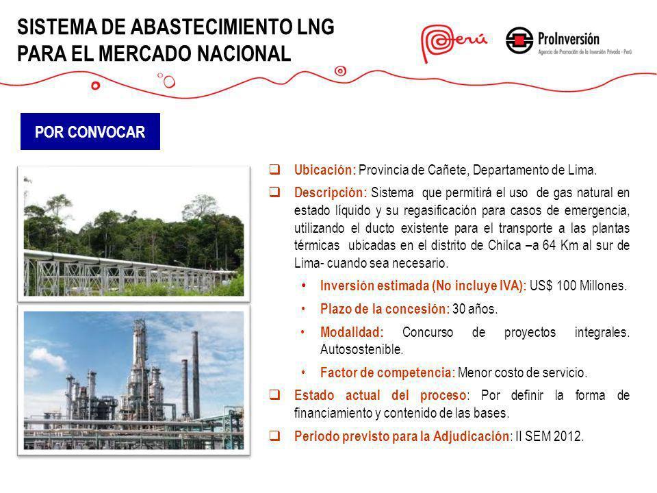 Ubicación: Provincia de Cañete, Departamento de Lima. Descripción: Sistema que permitirá el uso de gas natural en estado líquido y su regasificación p