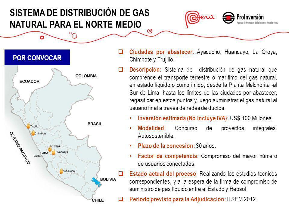 Ciudades por abastecer: Ayacucho, Huancayo, La Oroya, Chimbote y Trujillo. Descripción: Sistema de distribución de gas natural que comprende el transp