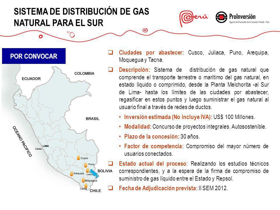 SISTEMA DE DISTRIBUCIÓN DE GAS NATURAL PARA EL SUR POR CONVOCAR Ciudades por abastecer: Cusco, Juliaca, Puno, Arequipa, Moquegua y Tacna. Descripción: