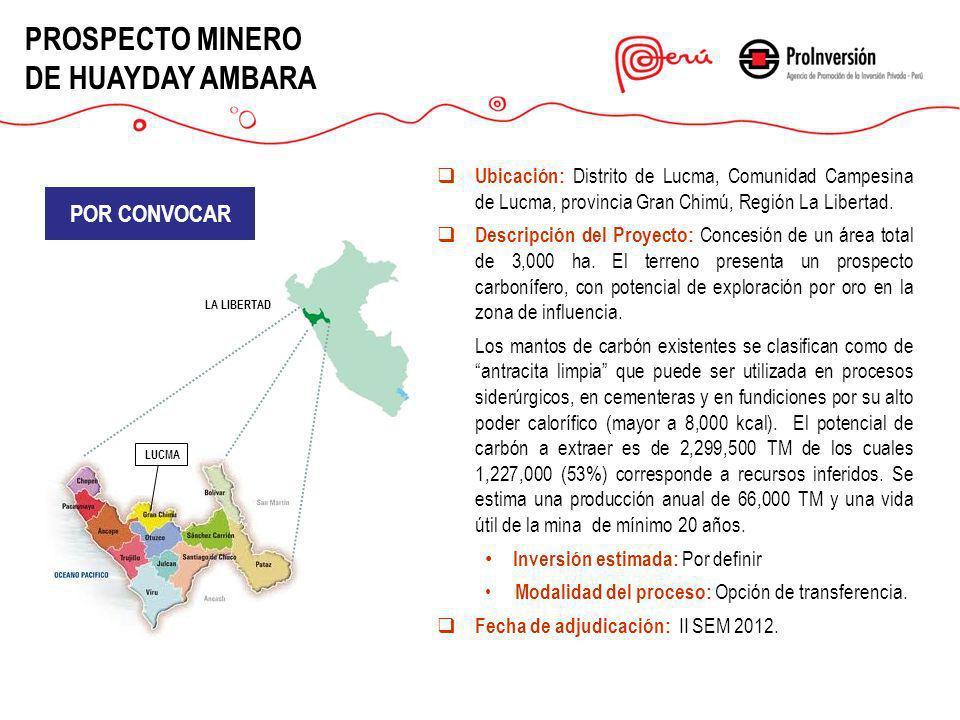 www.proinversion.gob.pe PROSPECTO MINERO DE HUAYDAY AMBARA Ubicación: Distrito de Lucma, Comunidad Campesina de Lucma, provincia Gran Chimú, Región La