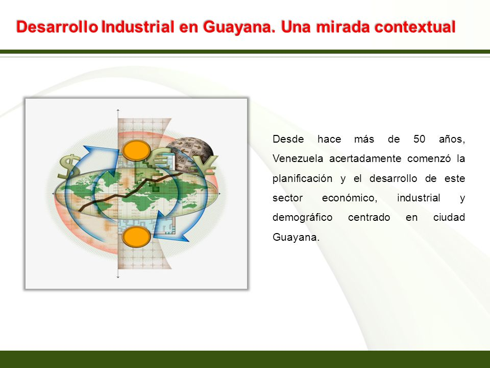 Page 7 Desarrollo Industrial en Guayana. Una mirada contextual Desde hace más de 50 años, Venezuela acertadamente comenzó la planificación y el desarr