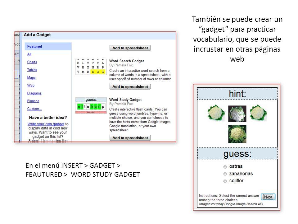 También se puede crear un gadget para practicar vocabulario, que se puede incrustar en otras páginas web En el menú INSERT > GADGET > FEAUTURED > WORD STUDY GADGET