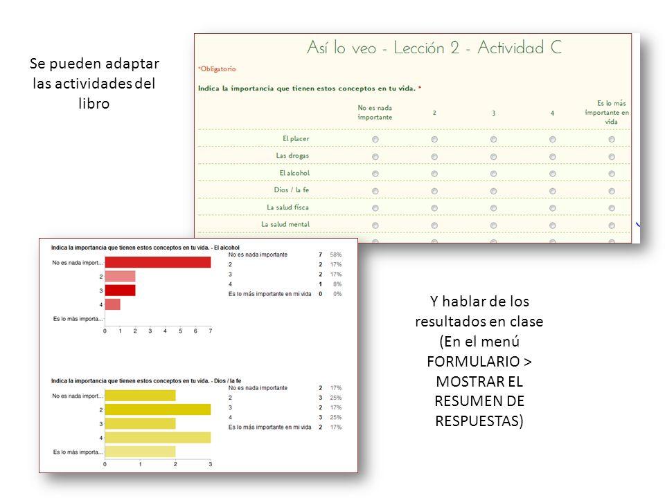 Se pueden adaptar las actividades del libro Y hablar de los resultados en clase (En el menú FORMULARIO > MOSTRAR EL RESUMEN DE RESPUESTAS)