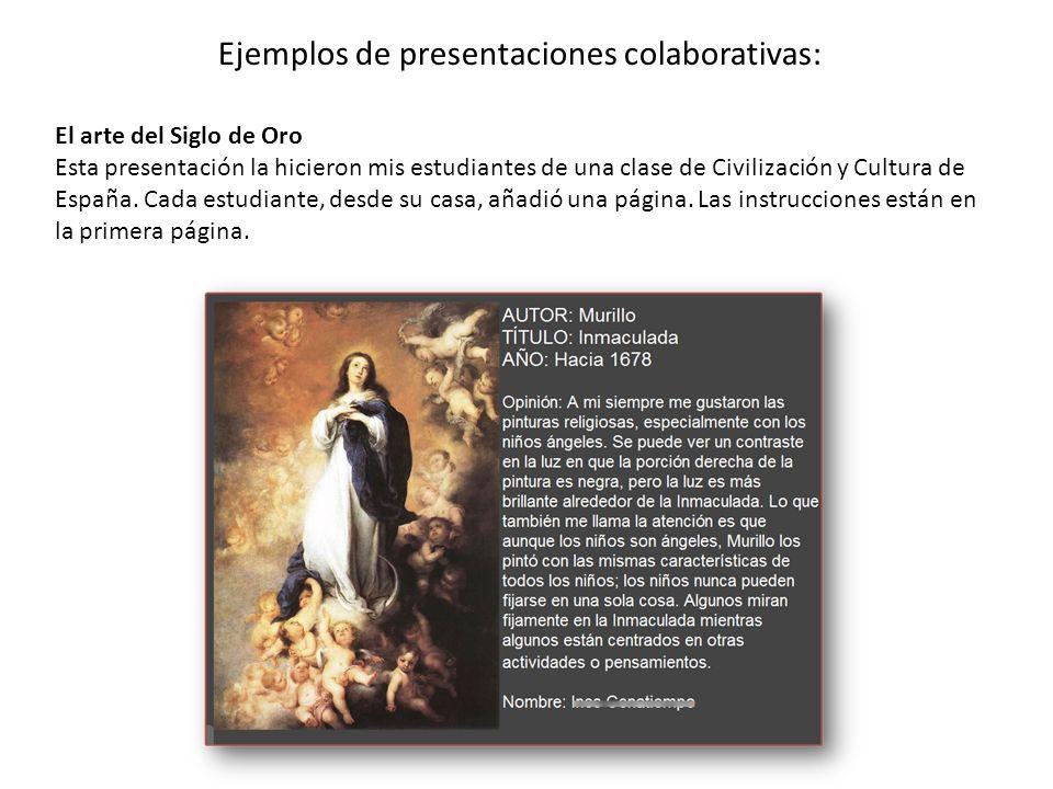 Ejemplos de presentaciones colaborativas: El arte del Siglo de Oro Esta presentación la hicieron mis estudiantes de una clase de Civilización y Cultura de España.