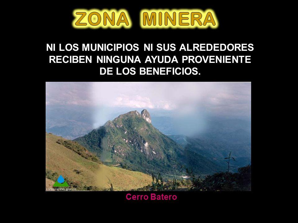Cerro Batero NI LOS MUNICIPIOS NI SUS ALREDEDORES RECIBEN NINGUNA AYUDA PROVENIENTE DE LOS BENEFICIOS.